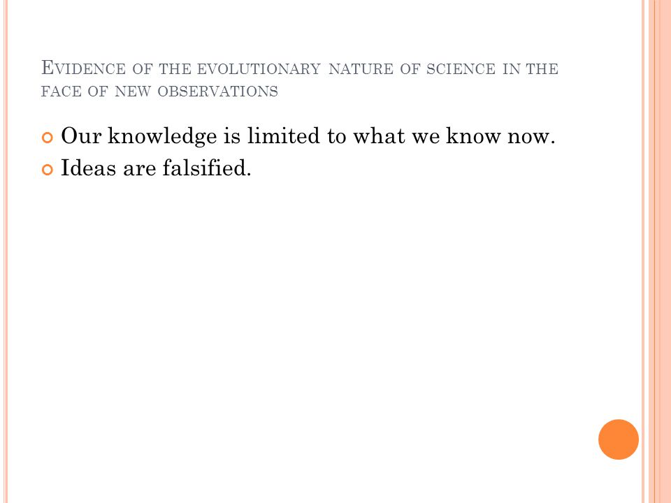 Our knowledge is limited to what we know now. Ideas are falsified.