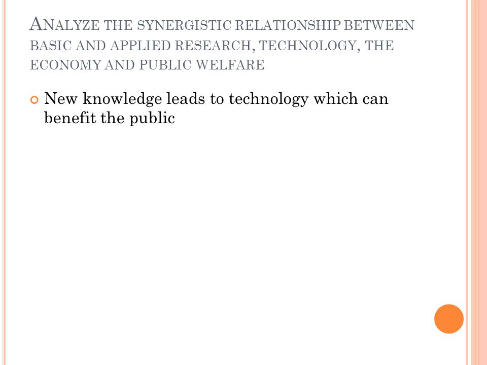 Analyze the synergistic relationship between basic and applied research, technology, the economy and public welfare