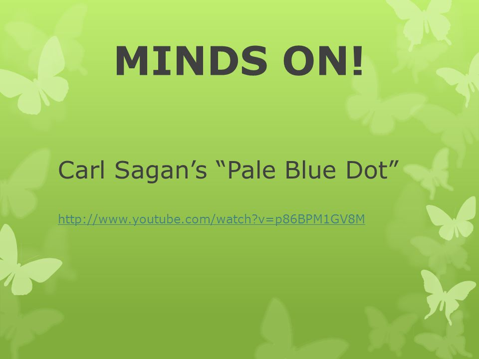 MINDS ON! Carl Sagan's Pale Blue Dot