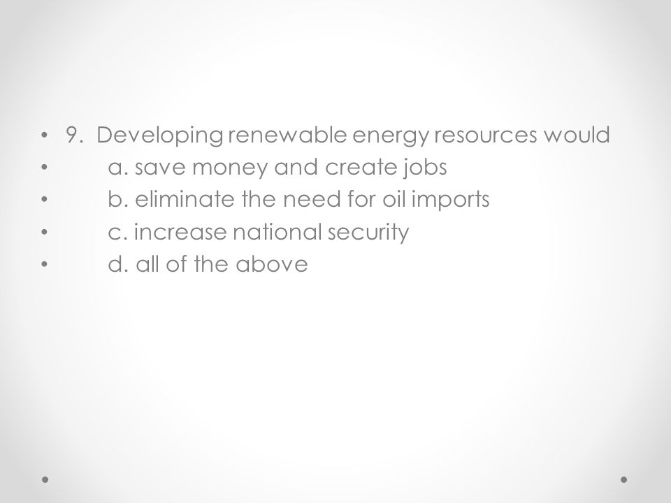 9. Developing renewable energy resources would
