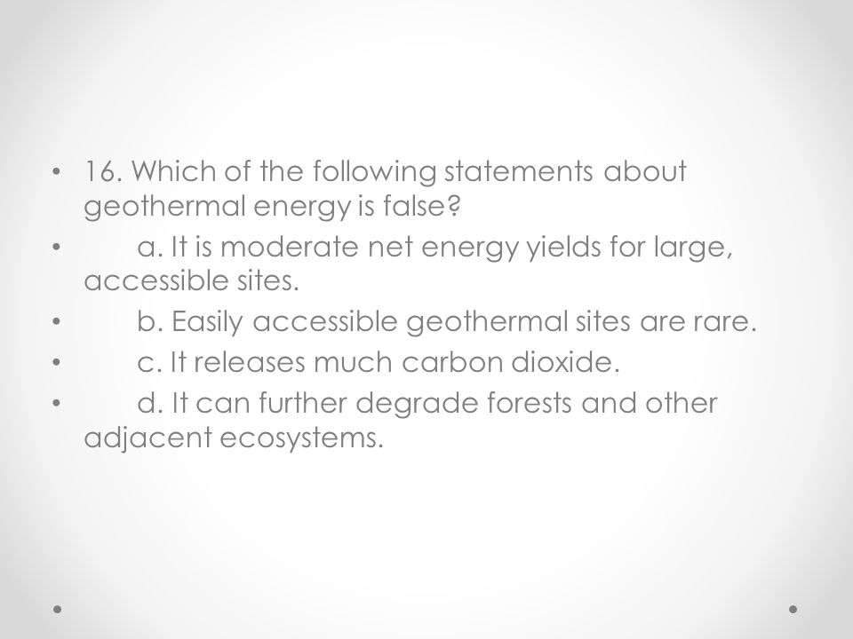 16. Which of the following statements about geothermal energy is false