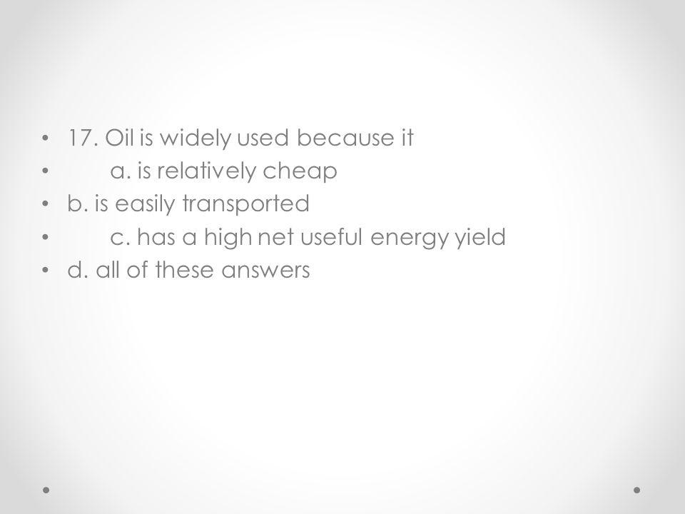 17. Oil is widely used because it