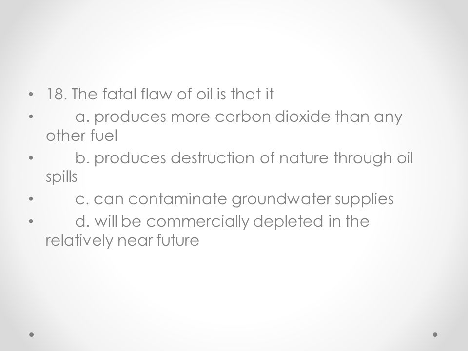 18. The fatal flaw of oil is that it