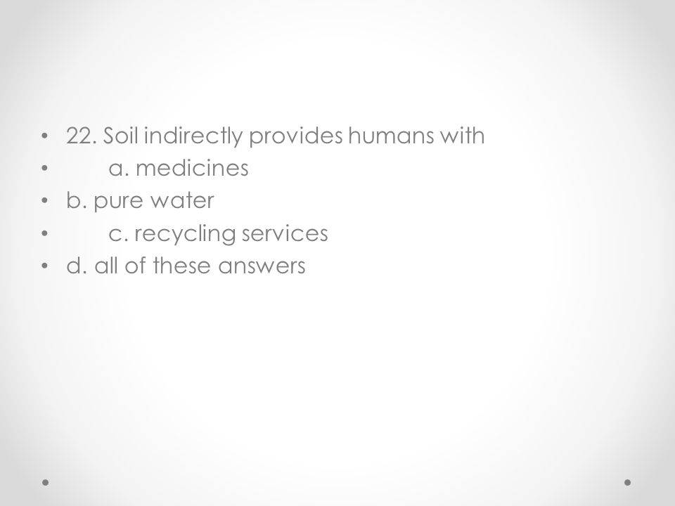 22. Soil indirectly provides humans with