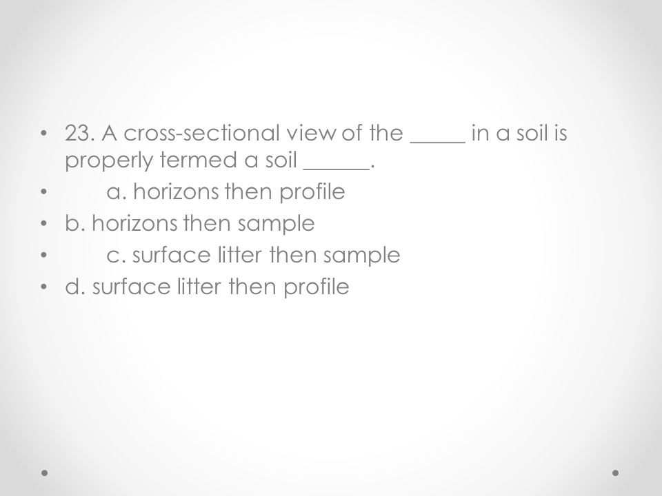 23. A cross-sectional view of the _____ in a soil is properly termed a soil ______.