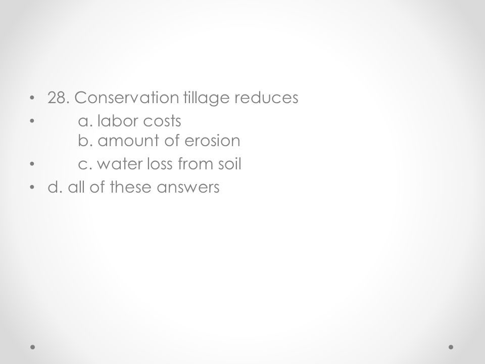 28. Conservation tillage reduces