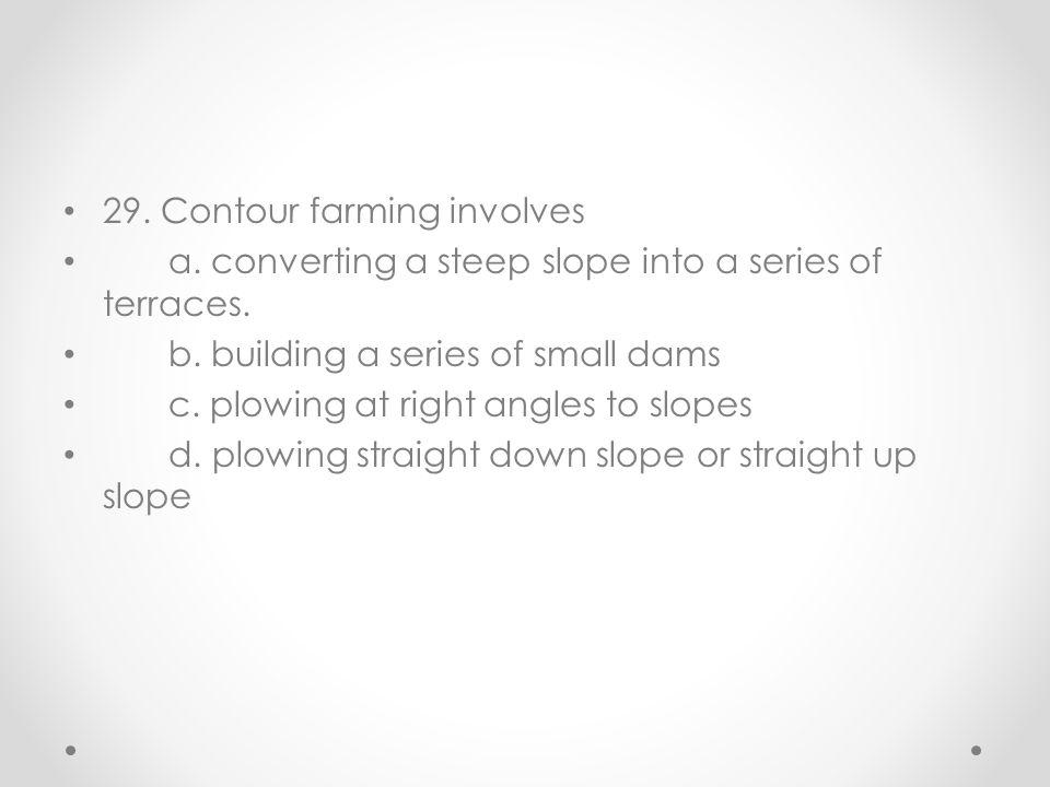 29. Contour farming involves