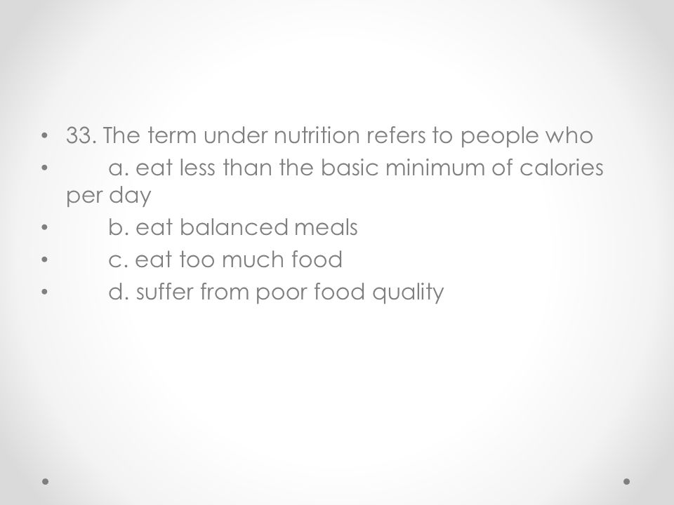 33. The term under nutrition refers to people who