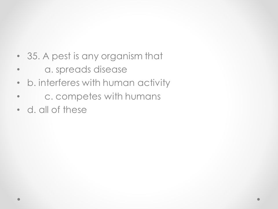 35. A pest is any organism that