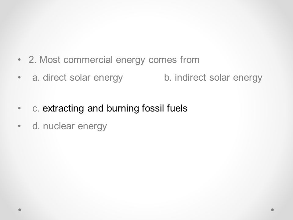 2. Most commercial energy comes from