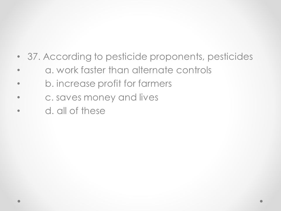 37. According to pesticide proponents, pesticides