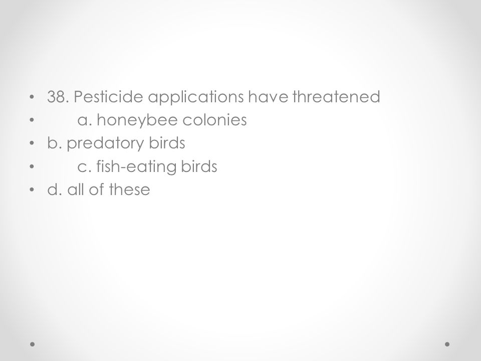38. Pesticide applications have threatened