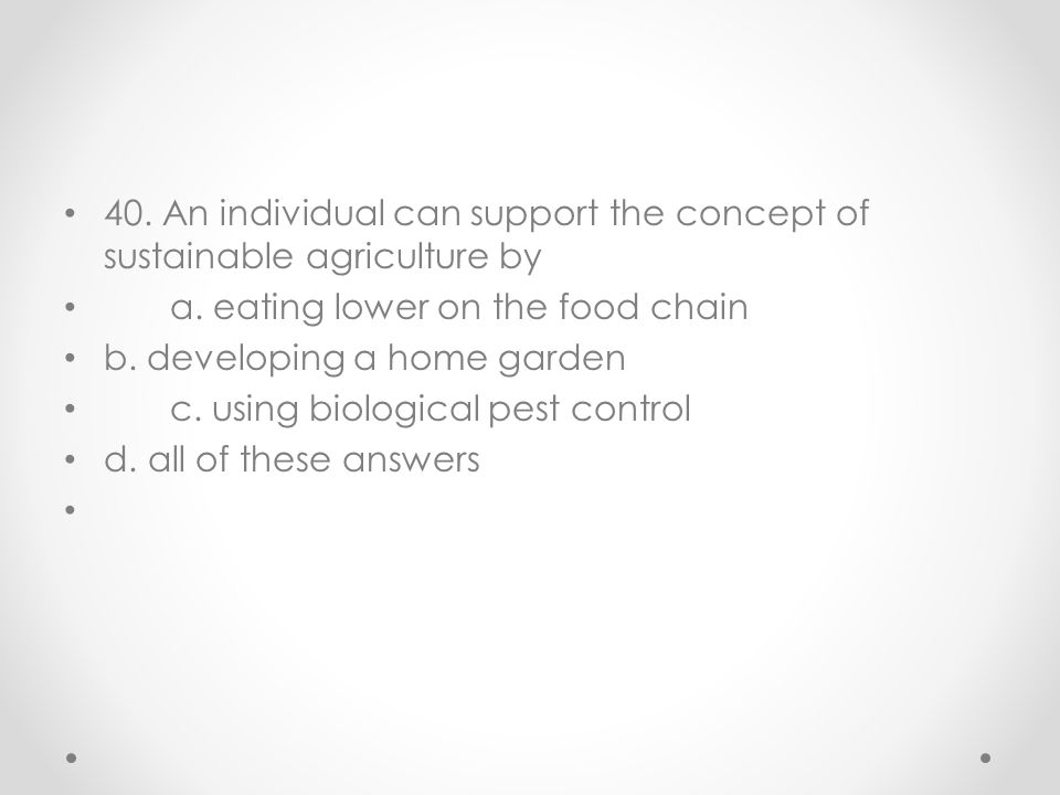 40. An individual can support the concept of sustainable agriculture by
