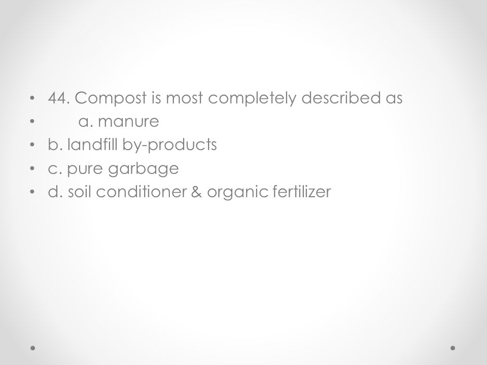 44. Compost is most completely described as