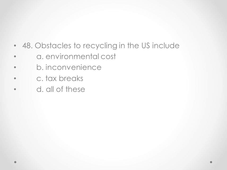 48. Obstacles to recycling in the US include