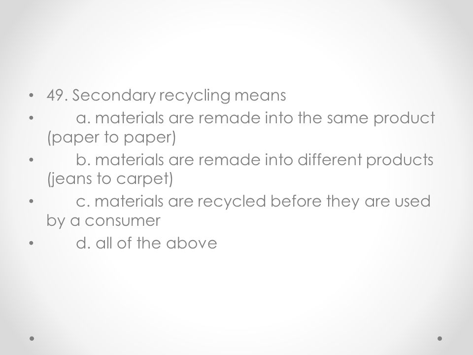 49. Secondary recycling means