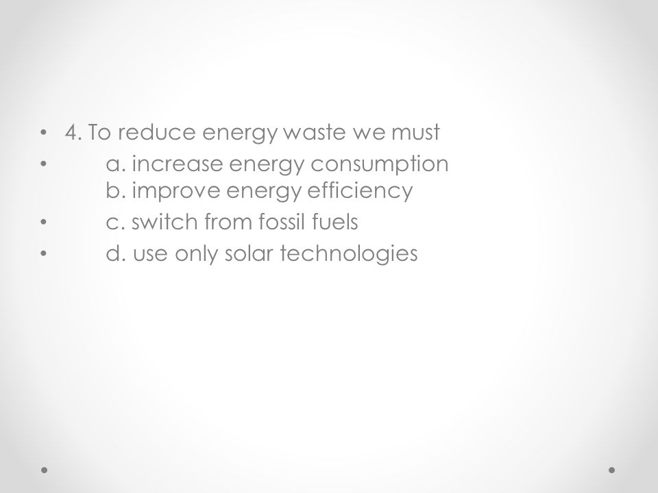 4. To reduce energy waste we must