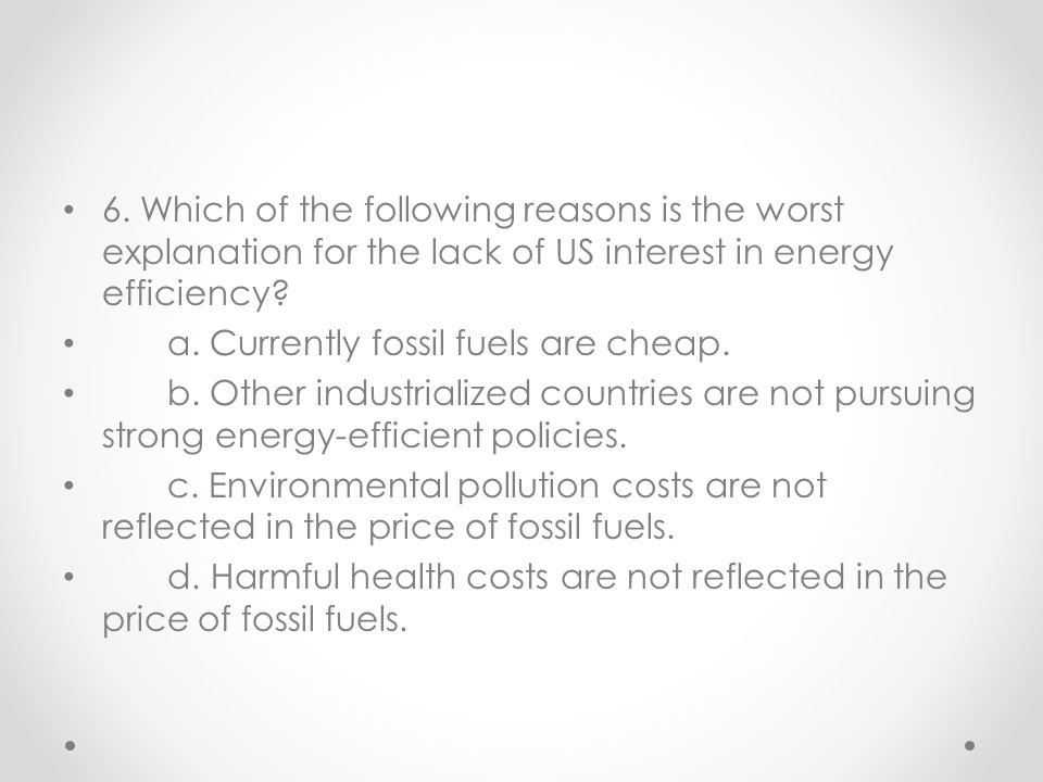 6. Which of the following reasons is the worst explanation for the lack of US interest in energy efficiency