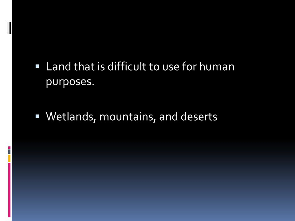Land that is difficult to use for human purposes.