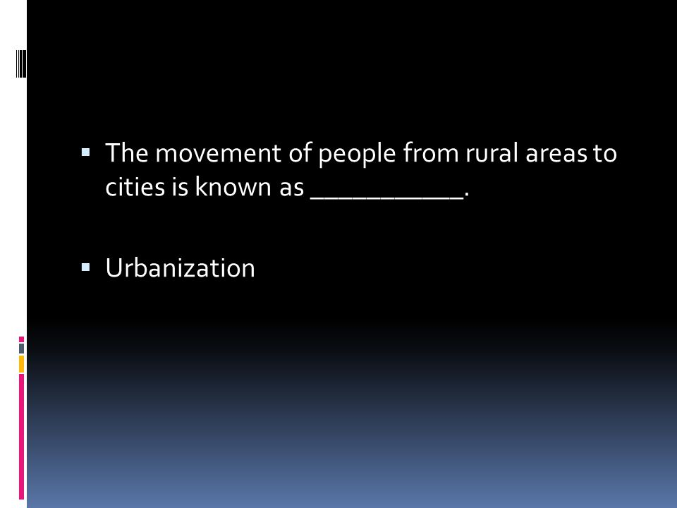 The movement of people from rural areas to cities is known as ___________.