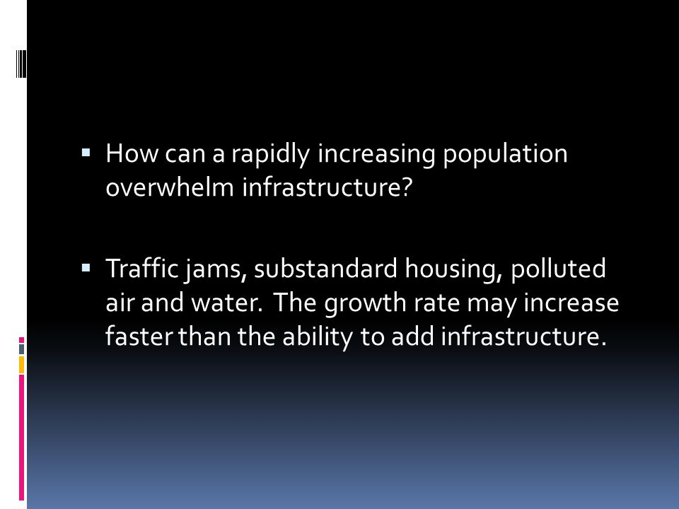 How can a rapidly increasing population overwhelm infrastructure
