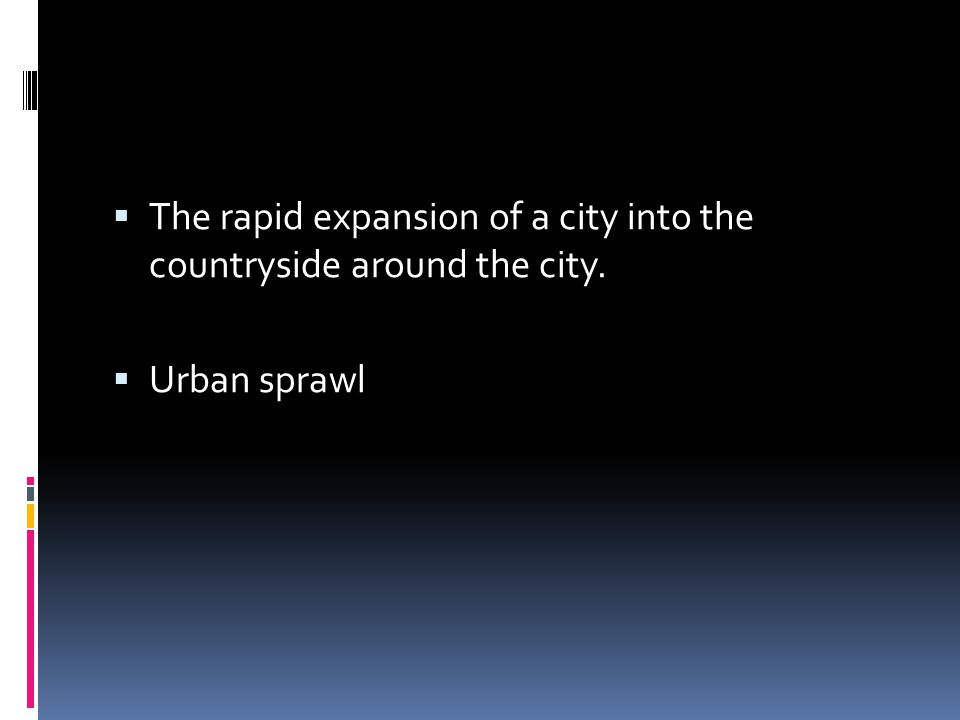 The rapid expansion of a city into the countryside around the city.
