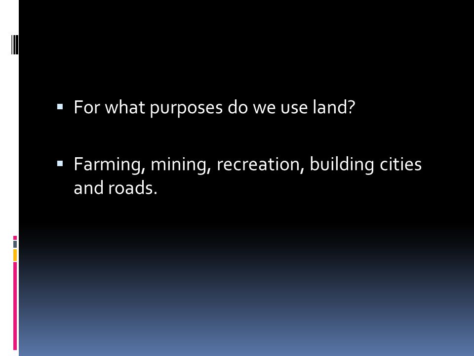 For what purposes do we use land