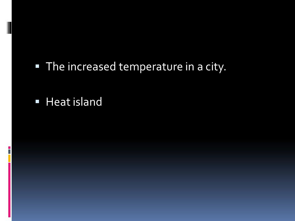 The increased temperature in a city.