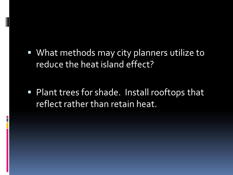 What methods may city planners utilize to reduce the heat island effect
