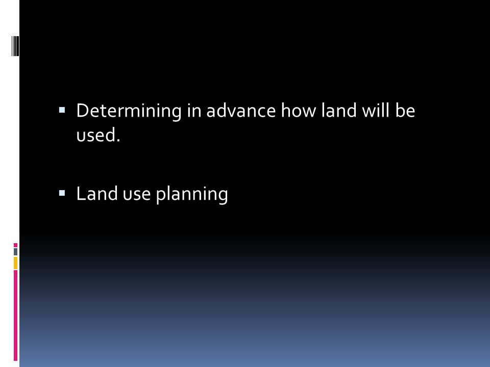 Determining in advance how land will be used.