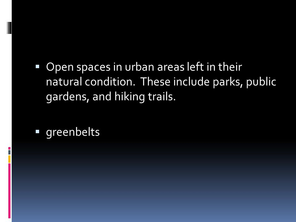 Open spaces in urban areas left in their natural condition
