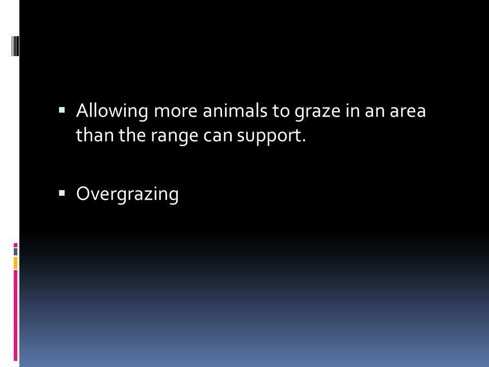 Allowing more animals to graze in an area than the range can support.