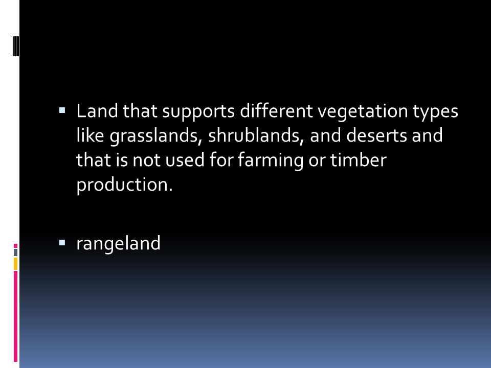 Land that supports different vegetation types like grasslands, shrublands, and deserts and that is not used for farming or timber production.