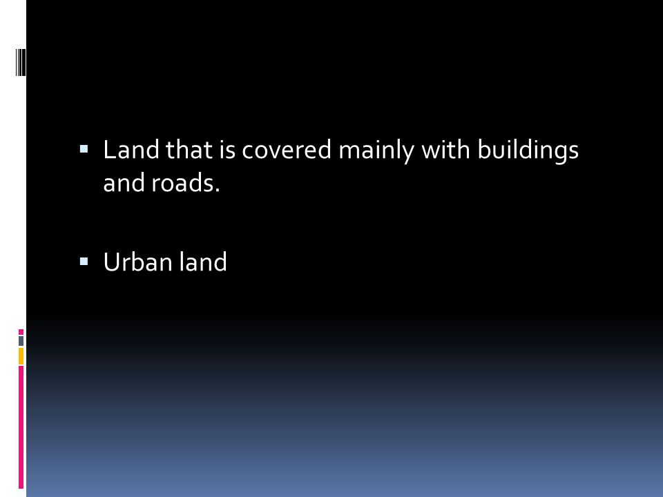 Land that is covered mainly with buildings and roads.