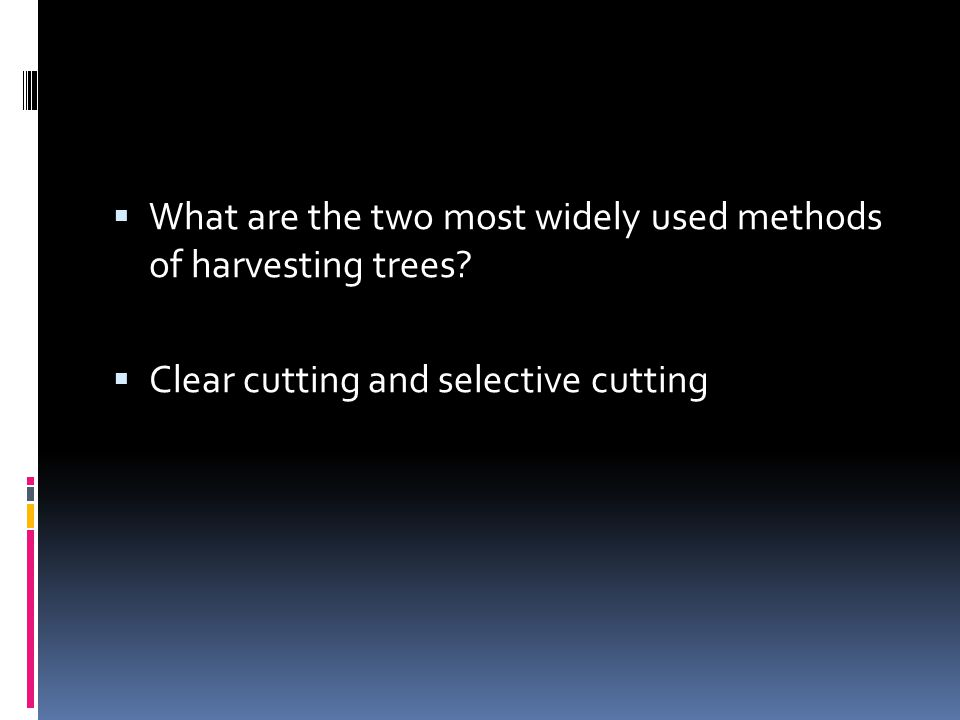 What are the two most widely used methods of harvesting trees