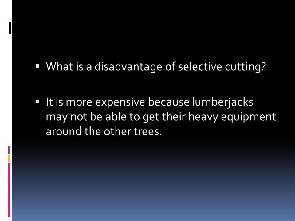 What is a disadvantage of selective cutting