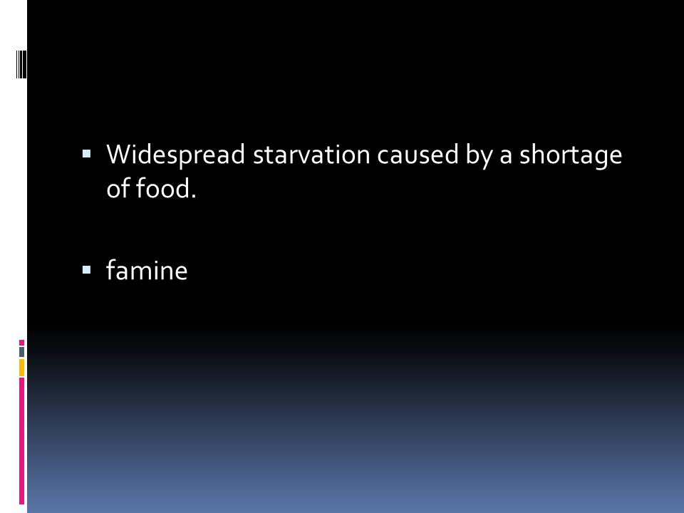 Widespread starvation caused by a shortage of food.