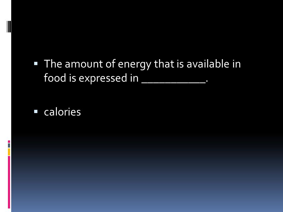 The amount of energy that is available in food is expressed in ___________.