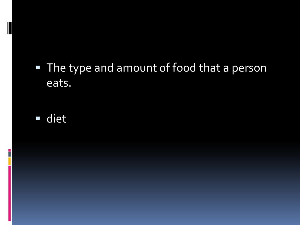 The type and amount of food that a person eats.