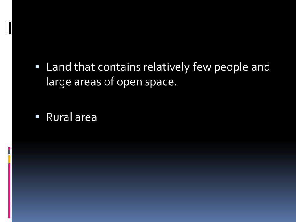 Land that contains relatively few people and large areas of open space.