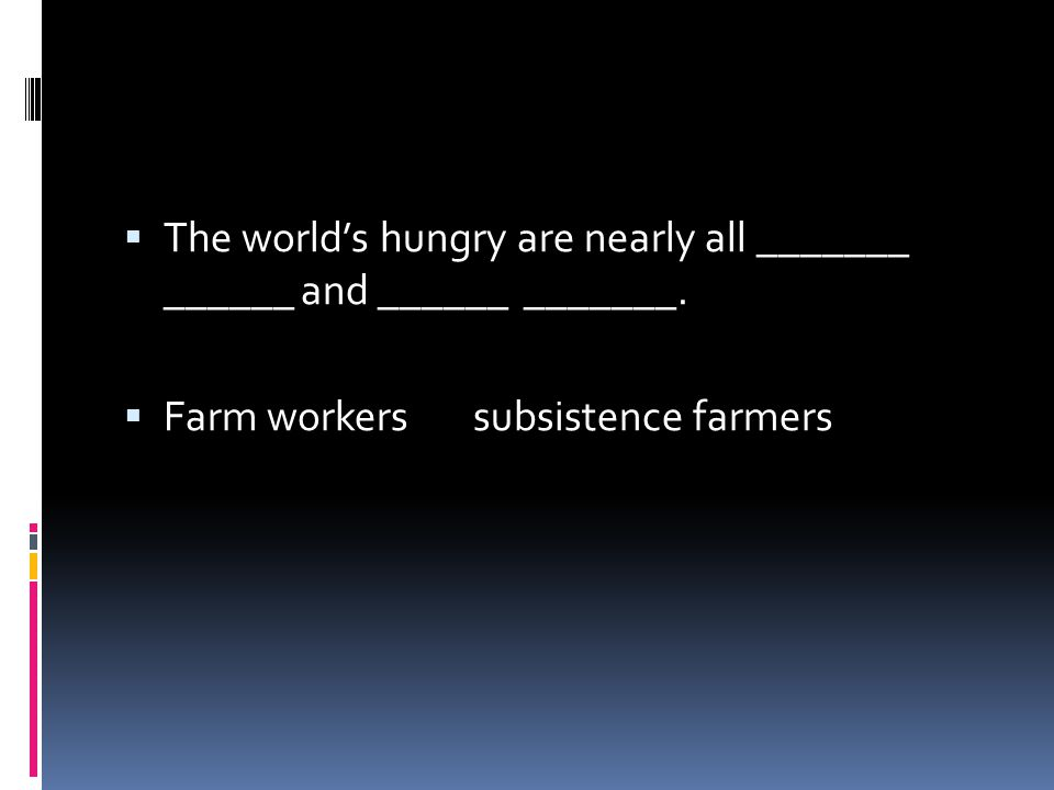 The world's hungry are nearly all _______ ______ and ______ _______.