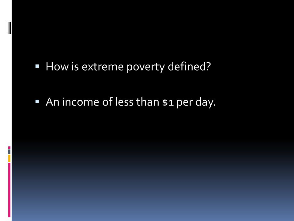 How is extreme poverty defined