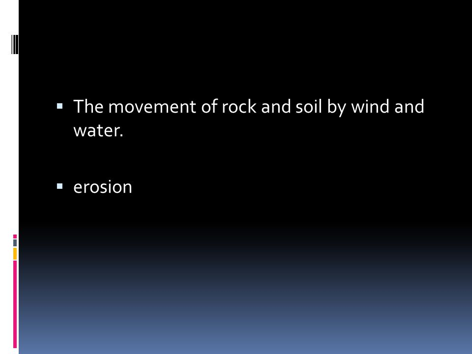 The movement of rock and soil by wind and water.