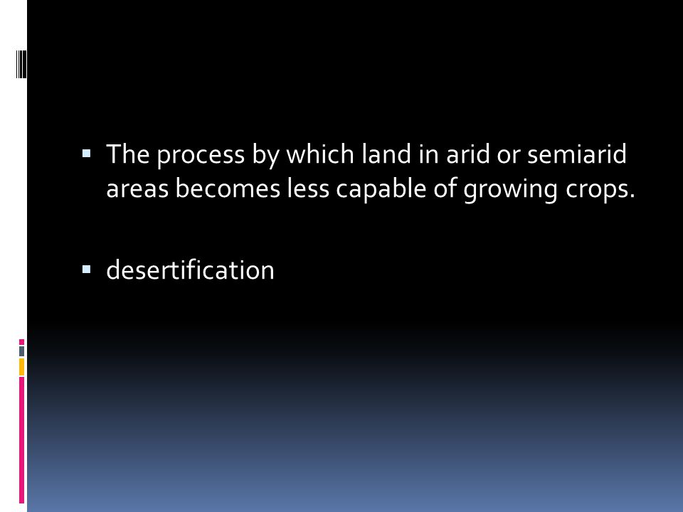 The process by which land in arid or semiarid areas becomes less capable of growing crops.