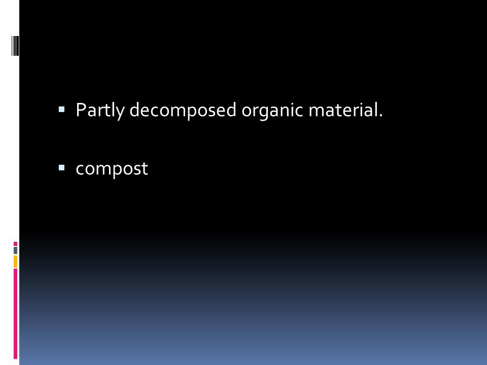 Partly decomposed organic material.