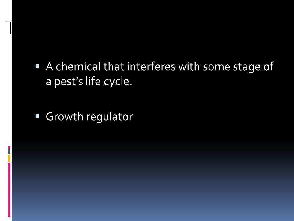 A chemical that interferes with some stage of a pest's life cycle.