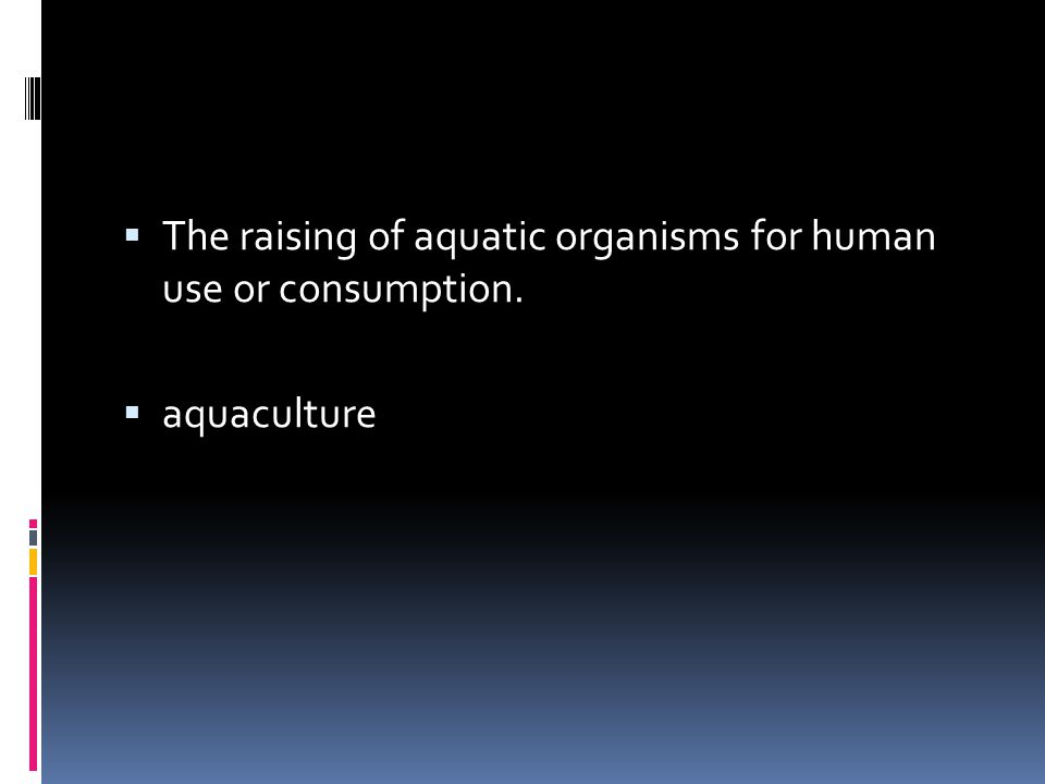 The raising of aquatic organisms for human use or consumption.
