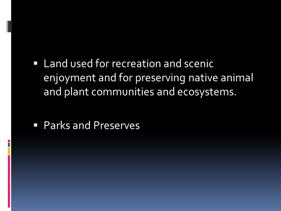 Land used for recreation and scenic enjoyment and for preserving native animal and plant communities and ecosystems.