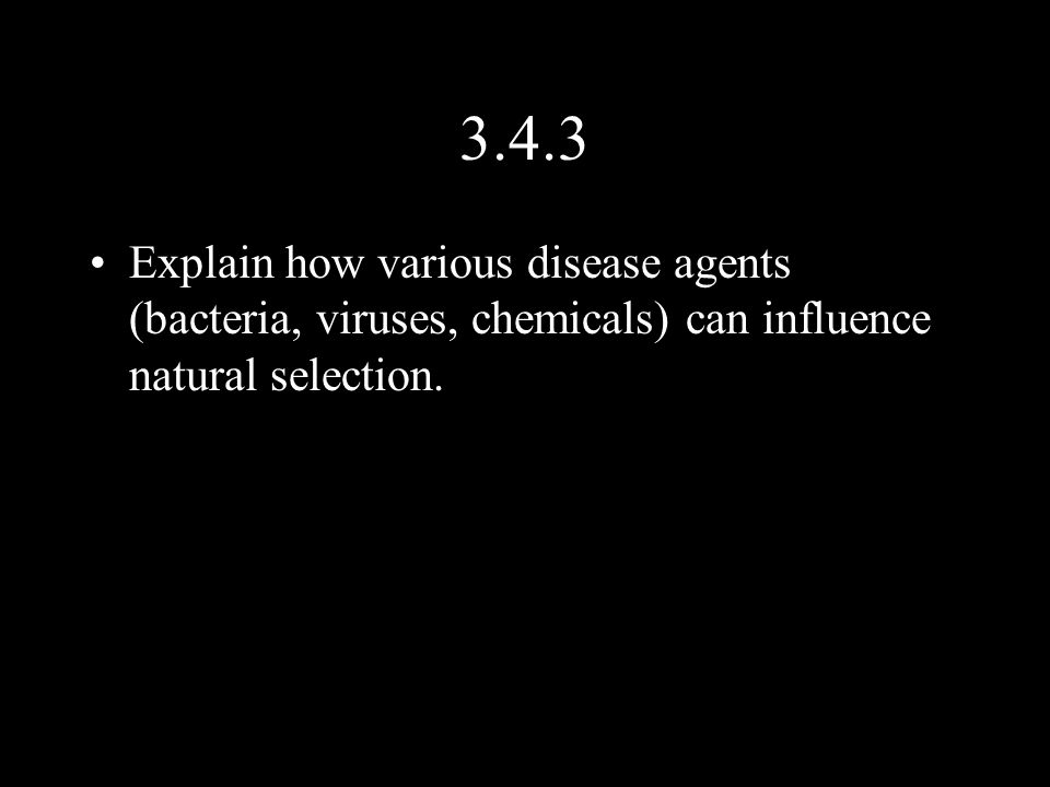 3.4.3 Explain how various disease agents (bacteria, viruses, chemicals) can influence natural selection.