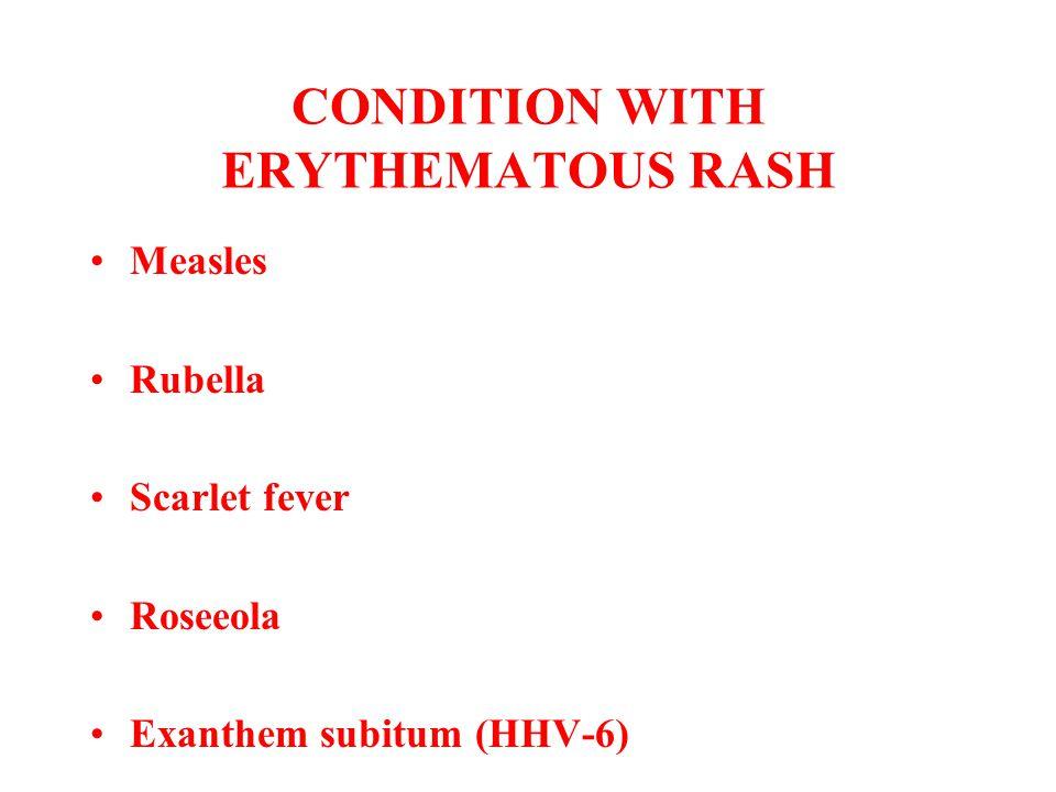 CONDITION WITH ERYTHEMATOUS RASH